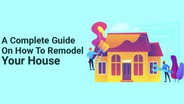 A Complete Guide On How To Remodel Your House
